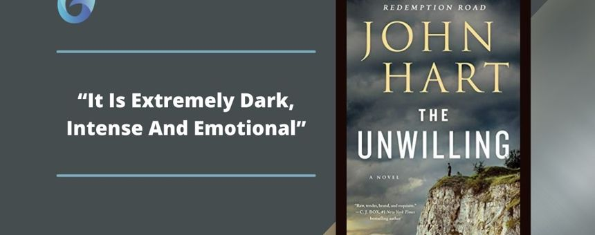 The Unwilling: By John Hart Is Extremely Dark, Intense And Emotional