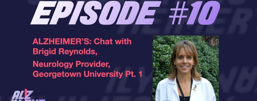 Episode 10: Alzheimer's - Chat with Brigid Reynolds, Neurology Provider, Georgetown University Pt. 2
