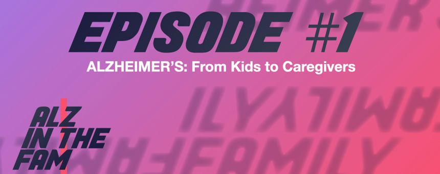 Episode 1 - Alzheimer's: From Kids to Caregivers