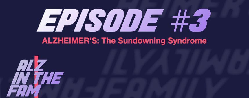 Episode 3 - Alzheimer's: The Sundowning Syndrome
