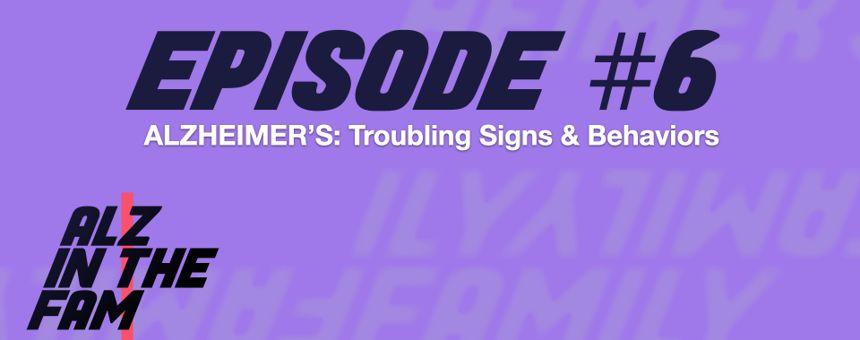 Episode 6: Alzheimer's - Troubling Signs and Behaviors