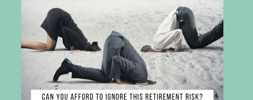 Can You Afford to Ignore This Retirement Risk?