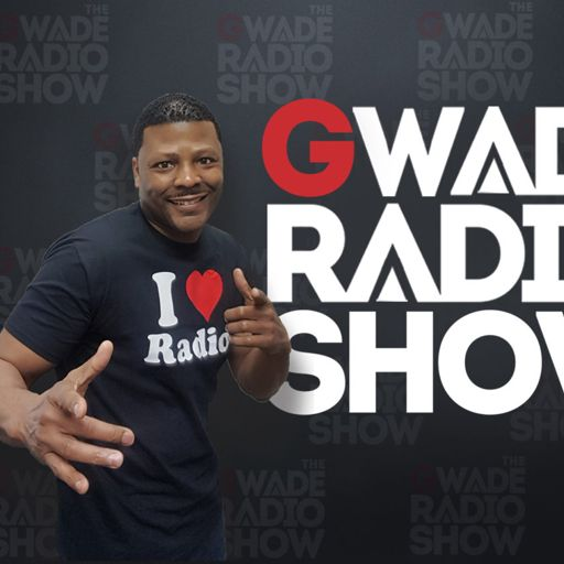 The G-Wade Radio Show - Weekday Mornings 9 a.m. - 11 a.m. EST.