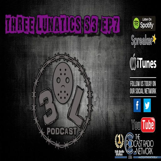 THREE LUNATICS SEASON 3 EP 7 from Three Lunatics on RadioPublic