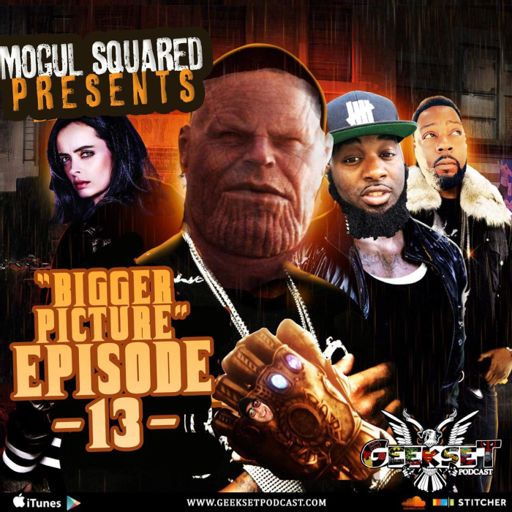 4102c5b9d2b1 GeekSet: Episode 13: Bigger Picture from Mogul Squared Media Network on  RadioPublic