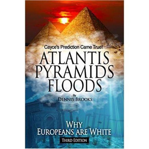 Dennis Brooks: Atlantis Pyramids Floods: Why Europeans Are