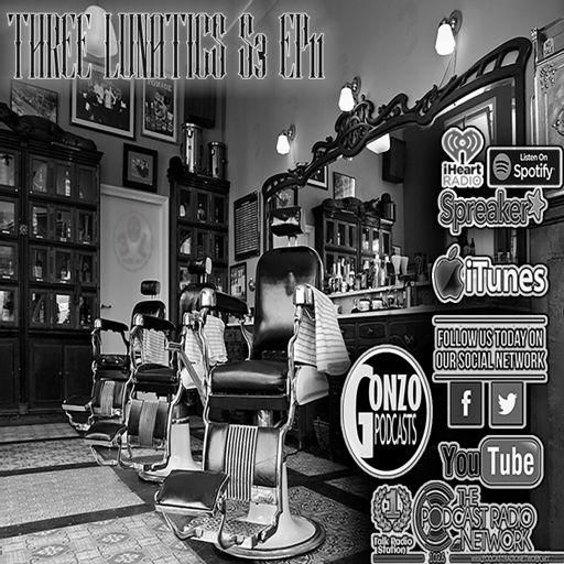 THREE LUNATICS SEASON 3 EP 11 from Three Lunatics on RadioPublic