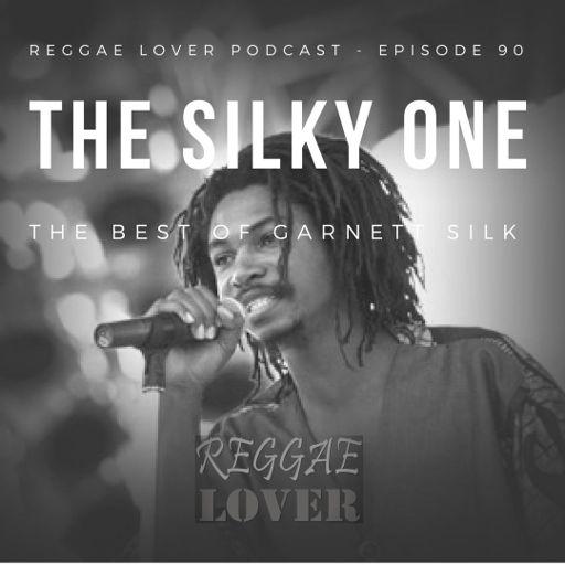 90 - Reggae Lover Podcast - The Silky One from Reggae Lover