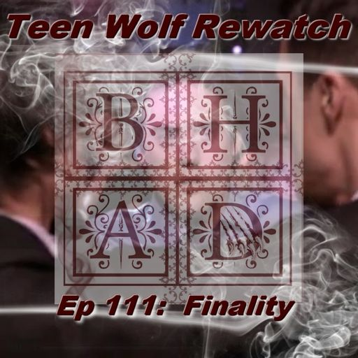 TEEN WOLF REWATCH 111 - Formality from BHAD Podcast: Fandom
