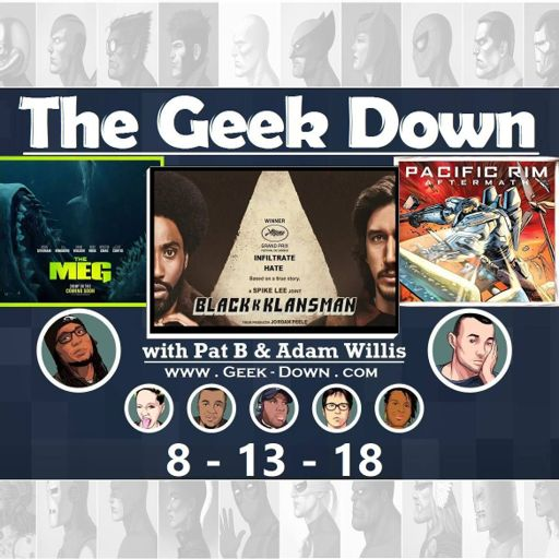 62204a7f08 Geek Down 8-13-18: Blackkklansman, Chasm (for real), The Meg, Pacific Rim  Aftermath, Will Smith show from The Geek Down on RadioPublic