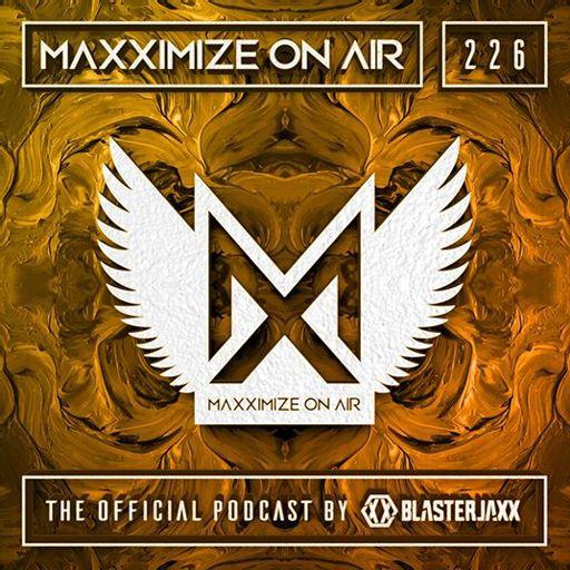 Blasterjaxx present Maxximize On Air #227 from Maxximize On