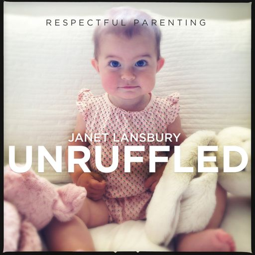 Cover art for podcast Respectful Parenting: Janet Lansbury Unruffled