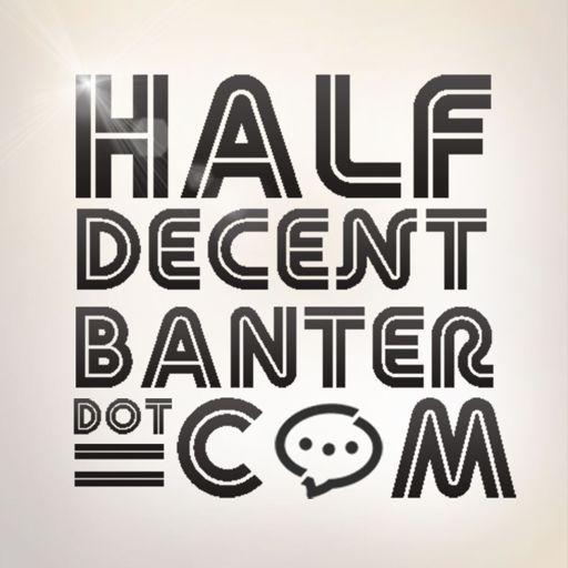 Cover art for podcast Half Decent Banter