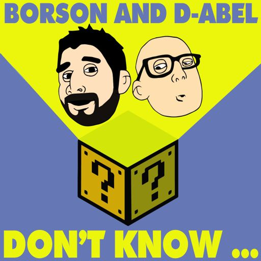 Cover art for podcast Borson And D-Abel Don't Know...