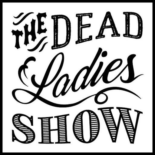 Cover art for podcast Dead Ladies Show Podcast