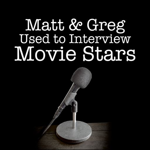 Cover art for podcast Matt and Greg Used to Interview Movie Stars