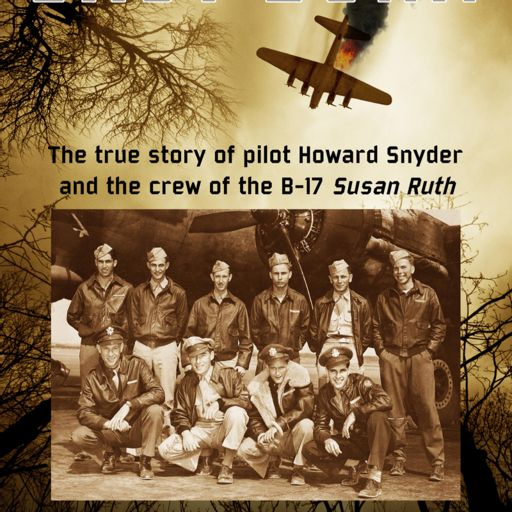 Cover art for podcast Steve Snyder, Author of SHOT DOWN: The true story of pilot Howard Snyder and the crew of the B-17 Susan Ruth