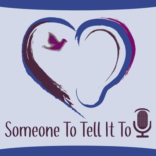 Cover art for podcast The Someone To Tell It To Podcast