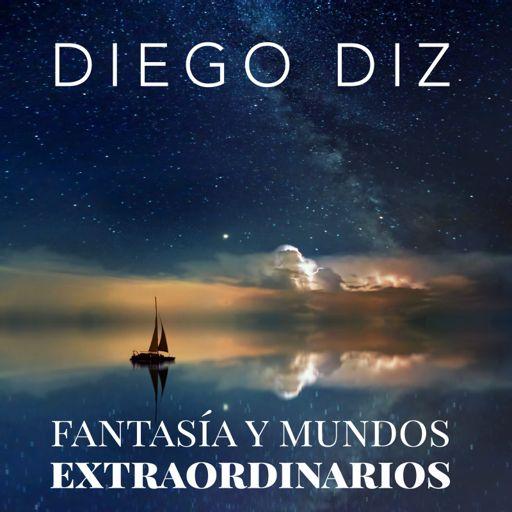 Cover art for podcast Diego Diz - Fantasía y Mundos Extraordinarios