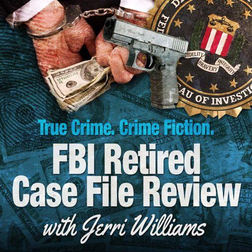 FBI Retired Case File Review with Jerri Williams on RadioPublic
