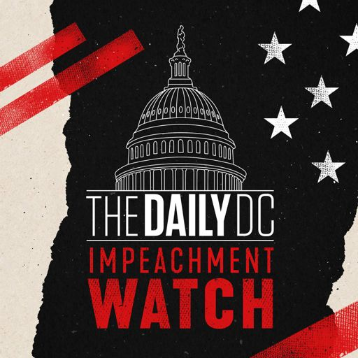Cover art for podcast The Daily DC: Impeachment Watch