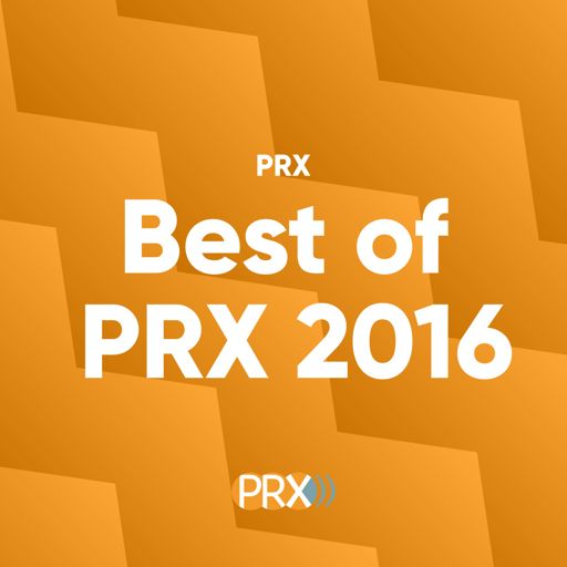 Cover art for podcast The best PRX episodes of 2016