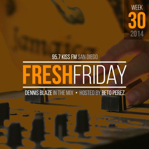 Fresh Friday Show Week 30 (Show Debut) Dennis Blaze + Beto