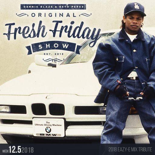945136a2 Fresh Friday Show Week 12.5 Eazy-E Mix Tribute 2018 w Dennis Blaze + ...