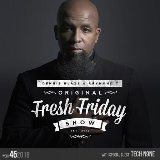 Fresh Friday Show Week 45 w Tech N9ne + Dennis Blaze + Radio