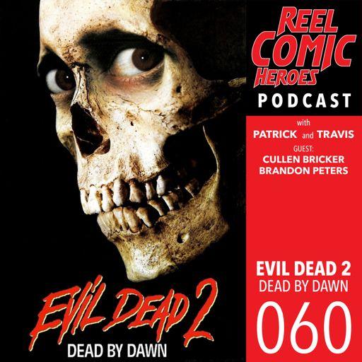 Reel Comic Heroes 060 - Evil Dead II with Cullen Bricker and