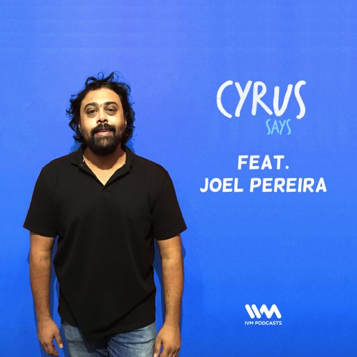 Ep  309: Feat  Joel Pereira from Cyrus Says on RadioPublic