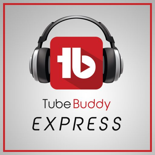 TubeBuddy Express: YouTube News and Discussion on RadioPublic