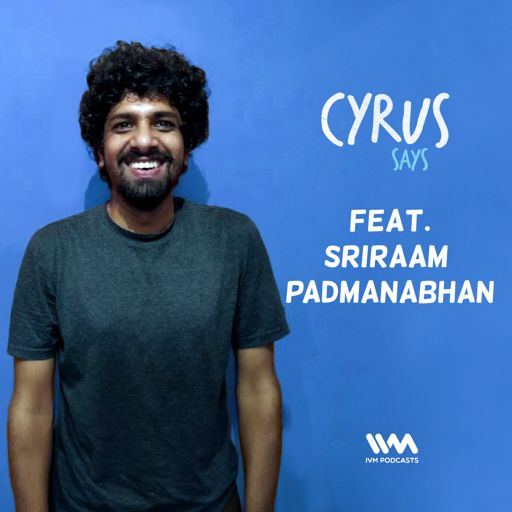 Ep  262: Feat  Comedian Sriraam Padmanabhan from Cyrus Says
