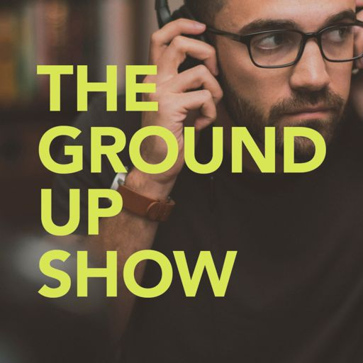Cover art for podcast The Ground Up Show