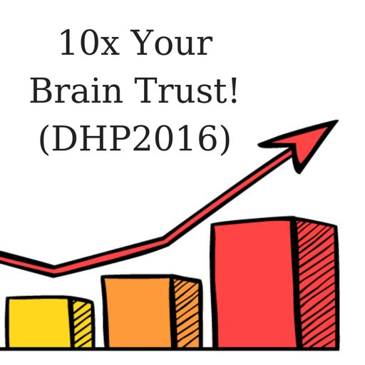 10x Your Brain Trust! (DHP206) from The Dental Hacks Podcast
