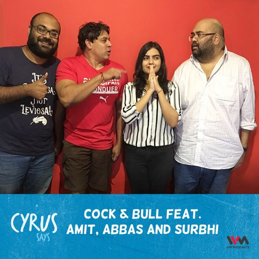 Ep  275: Cock & Bull Feat  Amit and Kaneez from Cyrus Says