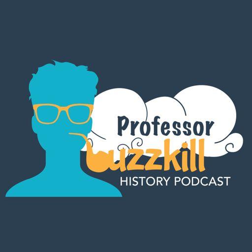 Cover art for podcast Professor Buzzkill History Podcast