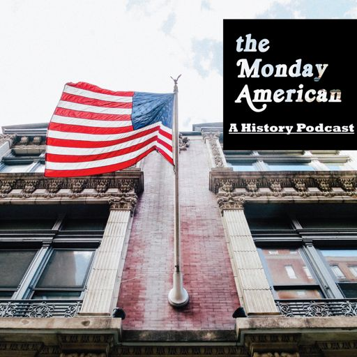 Cover art for podcast The Monday American: A History Podcast