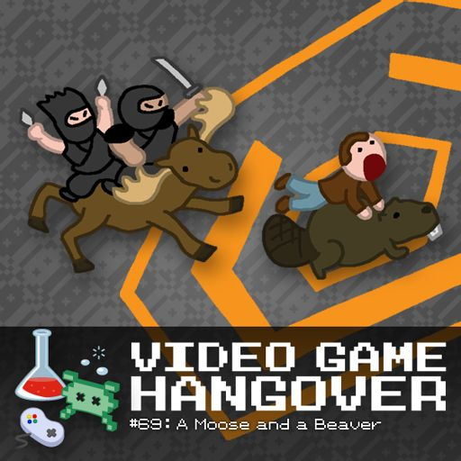 VGH #69: A Moose and a Beaver from Video Game Hangover on RadioPublic