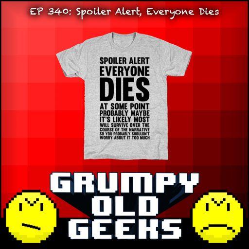 fc2f1bb8 340: Spoiler Alert, Everyone Dies