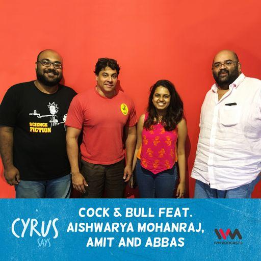 Ep  356: Cock & Bull feat  Aishwarya Mohanraj, Amit and