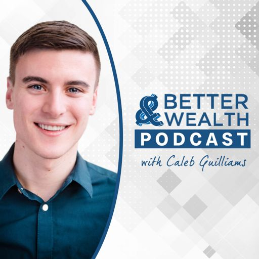 Cover art for podcast Better Wealth with Caleb Guilliams