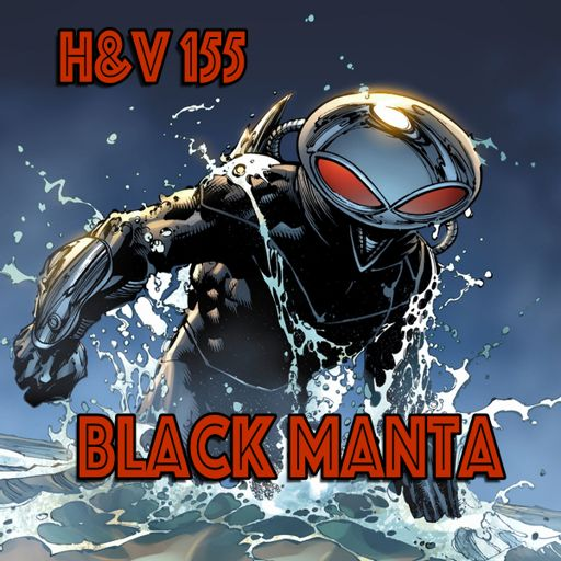 155: Black Manta with Bruce from Heroes and Villains podcast