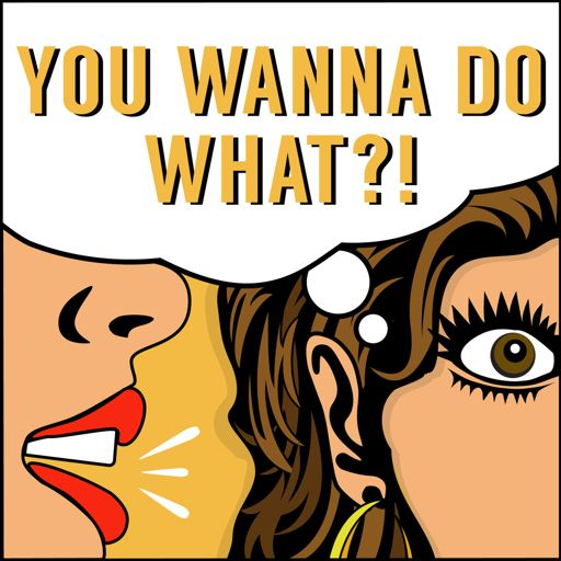 Cover art for podcast YOU WANNA DO WHAT?!