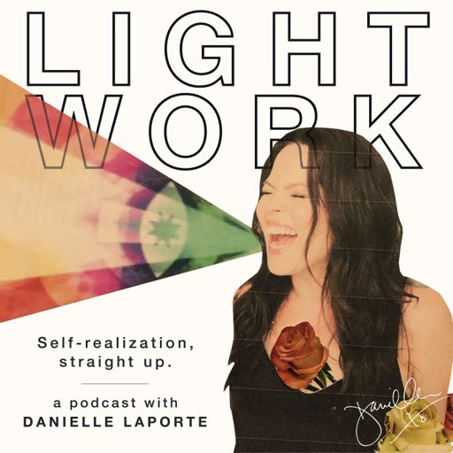 LIGHT WORK] Ep 5: How to be a revolutionary for just love