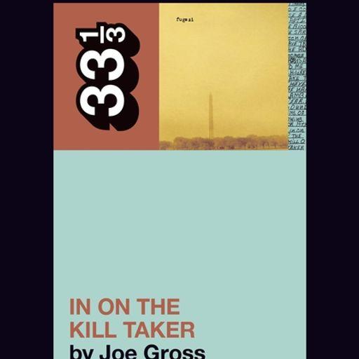 Ep  #421: Joe Gross on Fugazi's 'In on the Kill Taker' from