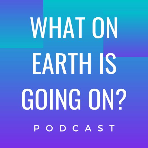 Cover art for podcast What on Earth is Going on?
