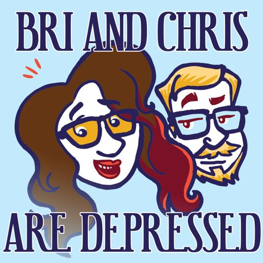 Cover art for podcast Bri And Chris Are Depressed