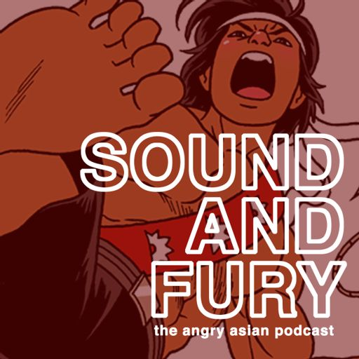 Cover art for podcast SOUND AND FURY: The Angry Asian Podcast