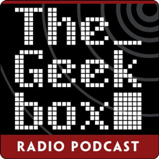 The Geekbox: Episode 147 from The Geekbox on RadioPublic